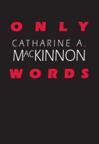 Only Words - Catharine A. MacKinnon