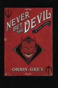 Never Bet the Devil & Other Warnings - Orrin Grey