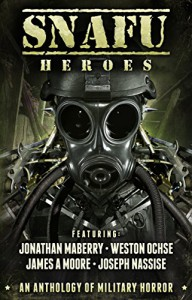 SNAFU: Heroes: An Anthology of Military Horror - Weston Ochse, Joseph Nassise, James A. Moore, Jonathan Maberry