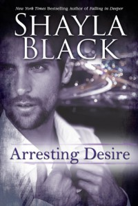 Arresting Desire - Shayla Black