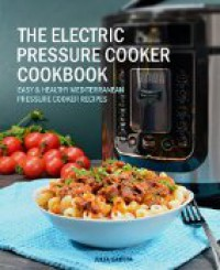 The Electric Pressure Cooker Cookbook: Easy & Healthy Mediterranean Pressure Cooker Recipes - Quick, Delicious, and Time-Saving Recipes for Electric Pressure Cookers (incl. Detox Smoothies) - Julia Garcia