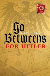Go-Betweens for Hitler - Karina Urbach