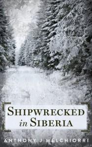 Shipwrecked in Siberia - Anthony J Melchiorri