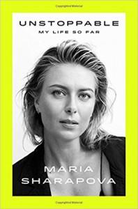 Unstoppable: My Life So Far - Maria Sharapova