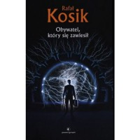 Obywatel, który się zawiesił - Rafał Kosik