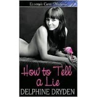 How to Tell a Lie (Truth & Lies, #1) - Delphine Dryden