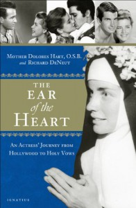 The Ear of the Heart: An Actress' Journey from Hollywood to Holy Vows - Dolores Hart, Richard DeNeut