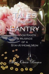 Tales From the Pantry: Random Rants & Musings of a Stay-at-Home Mom - Shari Owen Brown