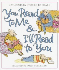 You Read to Me & I'll Read to You: Stories to Share from the 20th Century - Janet Schulman