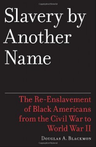 Slavery by Another Name: The Re-Enslavement of Black Americans from the Civil War to World War II - Douglas A. Blackmon