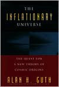 The Inflationary Universe: The Quest for a New Theory of Cosmic Origins - Alan Guth,  Foreword by Alan Lightman