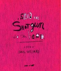 , said the shotgun to the head. - Saul Williams