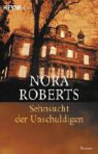Sehnsucht Der Unschuldigen. Roman - Nora Roberts