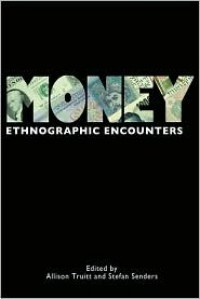 Money: Ethnographic Encounters - Allison Truitt, Stefan Senders
