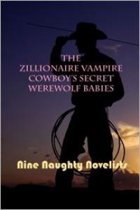 The Zillionaire Vampire Cowboy's Secret Werewolf Babies - Nine Naughty Novelists