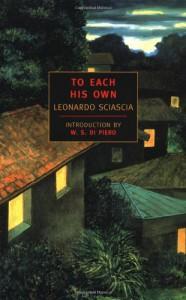 To Each His Own - Leonardo Sciascia, Adrienne Foulke, W.S. De Piero