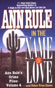 In the Name of Love and Other True Cases - Ann Rule