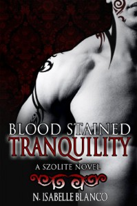 Blood Stained Tranquility: A Szolite Novel (The Rise of the Szolites) - N. Isabelle Blanco