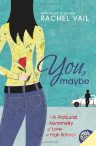 You, Maybe: The Profound Asymmetry of Love in High School - Rachel Vail