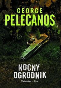 Nocny ogrodnik - George Pelecanos