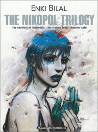 The Nikopol Trilogy: The Carnival of Immortals / The Woman Trap / Equator Cold - Enki Bilal