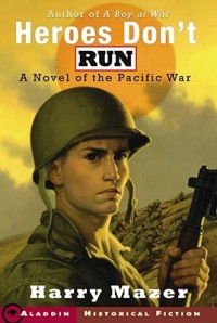 Heroes Don't Run: A Novel of the Pacific War - Harry Mazer