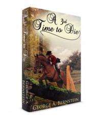 A 3rd Time to Die George A Bernstein - George A Bernstein