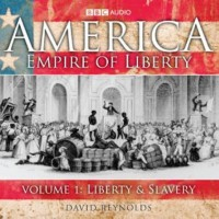 America, Empire of Liberty: Liberty and Slavery v. 1 (BBC Audio) - David Reynolds