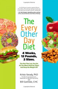 The Every-Other-Day Diet: The Diet That Lets You Eat All You Want (Half the Time) and Keep the Weight Off - Krista Varady