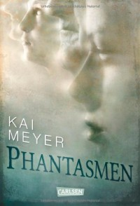 Phantasmen - Kai Meyer