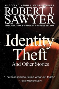 Identity Theft and Other Stories - Robert Charles Wilson, Robert J. Sawyer