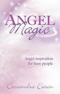 Angel Magic: Angel Inspiration for Busy People - Cassandra Eason