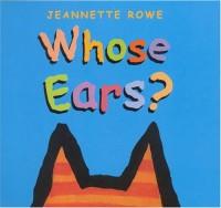 Whose Ears? - Jeannette Rowe