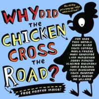 Why Did the Chicken Cross the Road? - Jon Agee, Harry Bliss, David Catrow, Tedd Arnold, David Shannon, Chris Raschka, Chris Sheban, Vladimir Radunsky, Marla Frazee, Judy Schachner, Jerry Pinkney