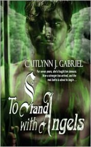 To Stand with Angels - Caitlynn J. Gabriel