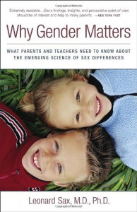 Why Gender Matters: What Parents and Teachers Need to Know about the Emerging Science of Sex Differences - Leonard Sax