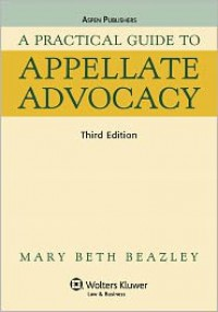 A Practical Guide to Appellate Advocacy (Third Edition) - Mary Beth Beazley