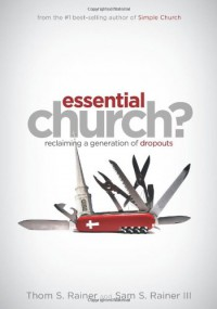 Essential Church?: Reclaiming a Generation of Dropouts - Thom S. Rainer, Sam S. Rainer III