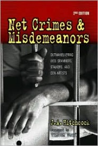 Net Crimes & Misdemeanors: Outmaneuvering Web Spammers, Stalkers, and Con Artists - J. A. Hitchcock,  Loraine Page (Editor),  Foreword by Vinton Cerf