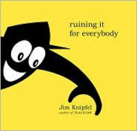 Ruining It For Everybody - Jim Knipfel, Stephanie Huntwork