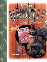 The ukulele : A visual history - Jim Beloff