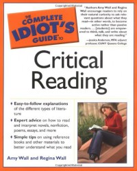 The Complete Idiot's Guide to Critical Reading - Amy Wall, Regina Wall