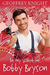 Be My Valentine, Bobby Bryson - Geoffrey Knight