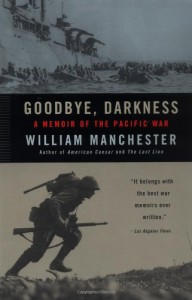 Goodbye, Darkness: A Memoir of the Pacific War - William Raymond Manchester