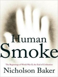 Human Smoke: The Beginnings of World War II, the End of Civilization - Nicholson Baker, Norman Dietz