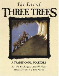 The Tale of Three Trees - Angela Elwell Hunt, Tim Jonke