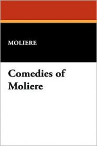 Comedies of Moliere - Moliere