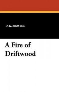 A Fire of Driftwood - D.K. Broster
