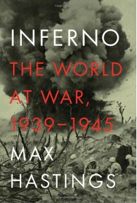 Inferno: The World at War, 1939-1945 - Max Hastings