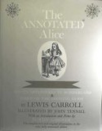 Annotated Alice: Complete Text and Original Illustrations in Only Fully Annotated Edition - Lewis Carroll, Martin Gardner, John Tenniel